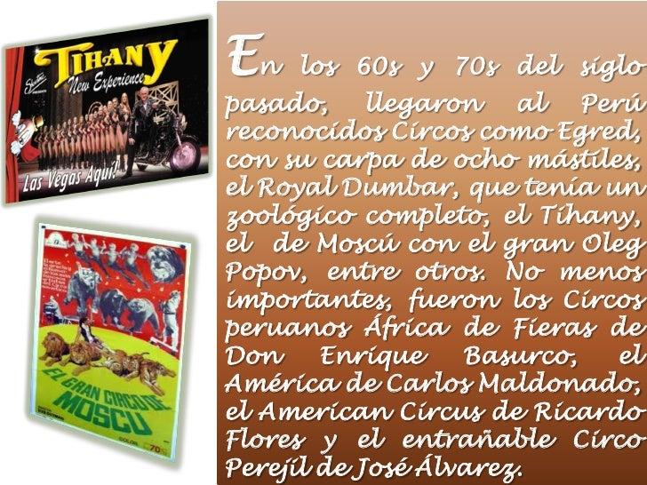 En   los 60s y 70s del siglopasado,     llegaron   al   Perúreconocidos Circos como Egred,con su carpa de ocho mástiles,el...