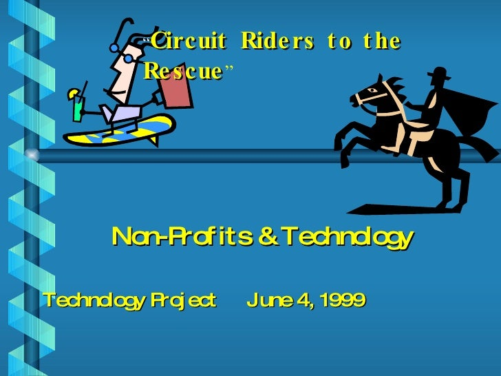 "Non-Profits & Technology  Technology Project  June 4, 1999 "" Circuit Riders to the Rescue """