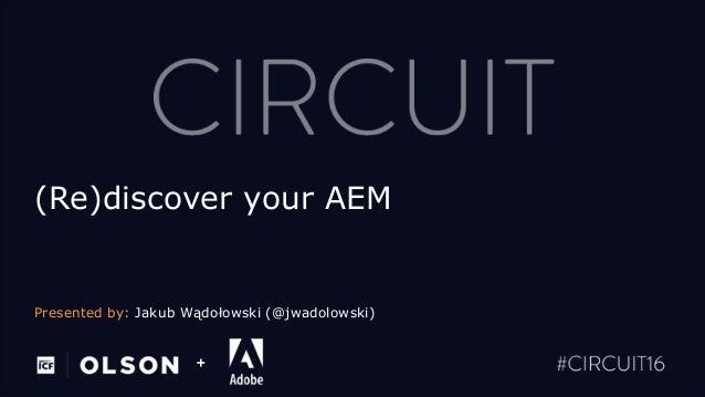 Presented by: Jakub Wądołowski (@jwadolowski) + (Re)discover your AEM