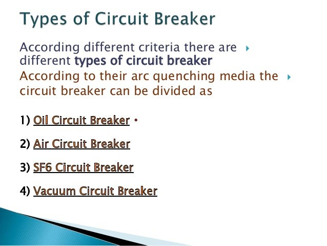 According to their services the circuit breaker can be divided as 1) Outdoor Circuit Breaker 2) Indoor Breaker  According ...