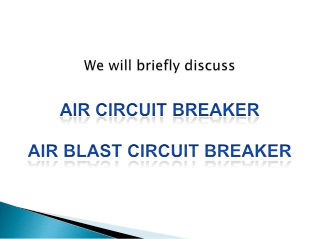 Working principle of Air Circuit Breaker  The working principle of this breaker is rather different from those in any othe...
