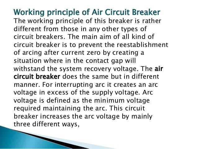 There are mainly two types of ACB are available.  1) Plain air circuit breaker    2) Air blast Circuit Breaker.    