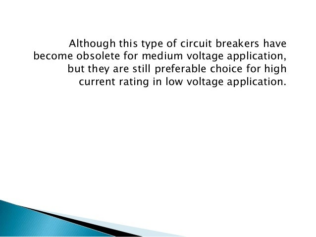 3) Arc quenching is much faster during operation of air blast circuit breaker.  4) The duration of arc is same for all val...