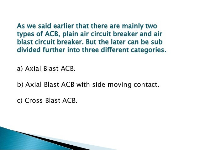 The working principle of Cross Blast Air Circuit Breaker is quite simple. In this system of air blast circuit breaker the ...