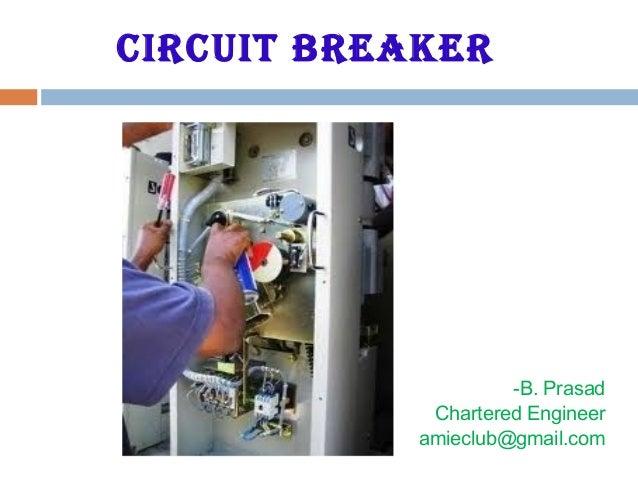 CIRCUIT BREAKER -B. Prasad Chartered Engineer amieclub@gmail.com