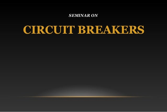 SEMINAR ON CIRCUIT BREAKERS
