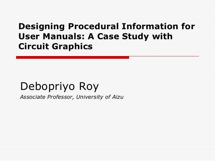 Designing Procedural Information forUser Manuals: A Case Study withCircuit GraphicsDebopriyo RoyAssociate Professor, Unive...