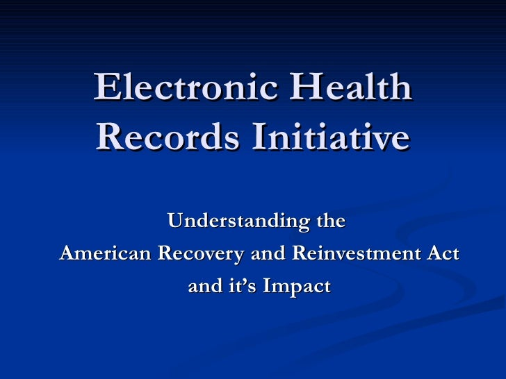 Electronic Health Records Initiative Understanding the  American Recovery and Reinvestment Act and it's Impact