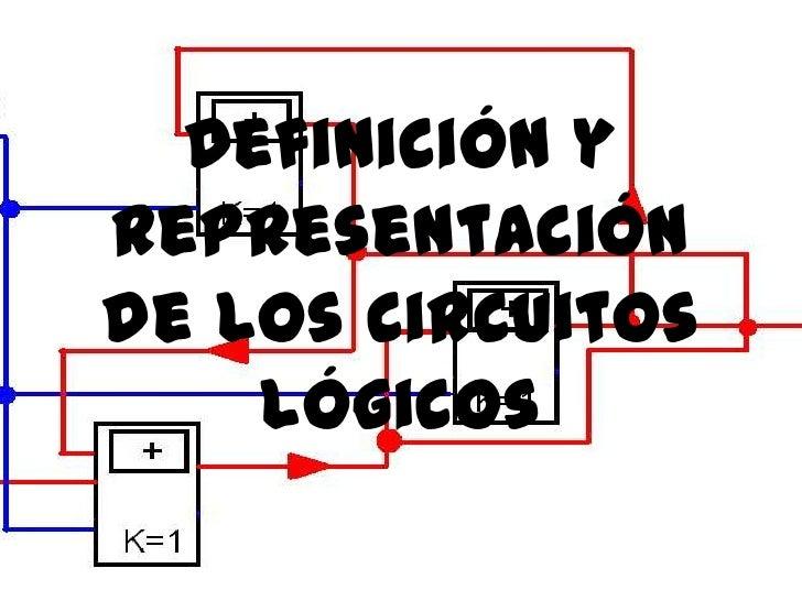Definición yrepresentaciónde los circuitos    lógicos