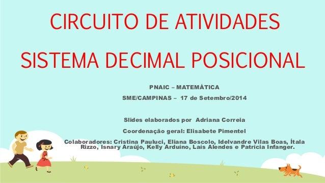 CIRCUITO DE ATIVIDADES SISTEMA DECIMAL POSICIONAL  PNAIC – MATEMÁTICA  SME/CAMPINAS – 17 de Setembro/2014  Slides elaborad...