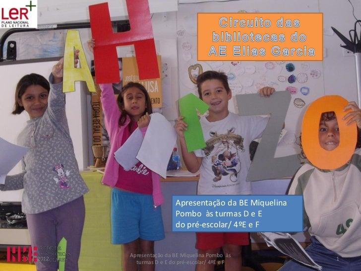 Apresentação da BE Miquelina                              Pombo às turmas D e E                              do pré-escola...