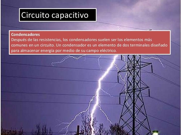 Circuito capacitivoCondensadoresDespués de las resistencias, los condensadores suelen ser los elementos máscomunes en un c...