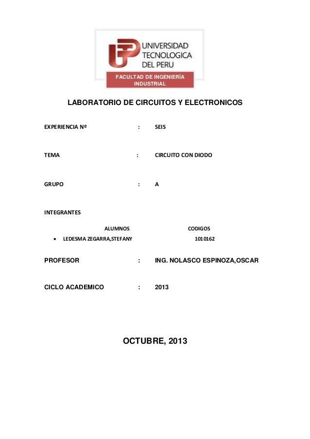 LABORATORIO DE CIRCUITOS Y ELECTRONICOS EXPERIENCIA Nº : SEIS TEMA : CIRCUITO CON DIODO GRUPO : A INTEGRANTES ALUMNOS CODI...