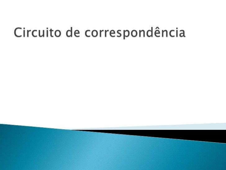    O circuito da correspondência não é mais do que as fases pela qual    a correspondência passa dentro e fora da empresa...