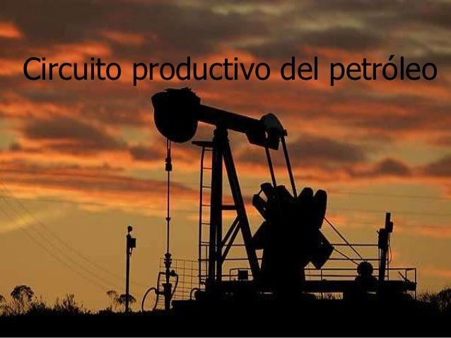 Circuito Productivo : Circuito del petróleo