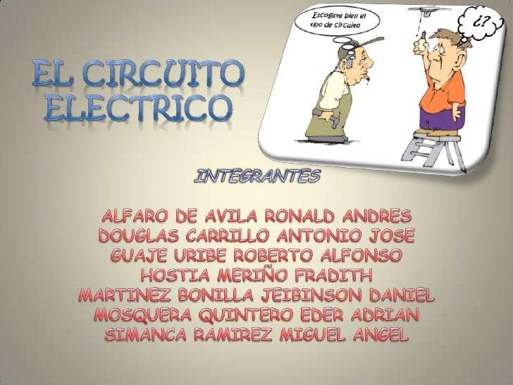 EL Circuito         electrico<br />INTEGRANTES <br />ALFARO DE AVILA RONALD ANDRES<br />DOUGLAS CARRILLO ANTONIO JOSE <br ...