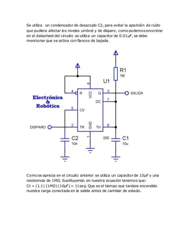 Se utiliza un condensador de desacoplo C2, para evitar la aparición de ruido que pudiera afectar los niveles umbral y de d...