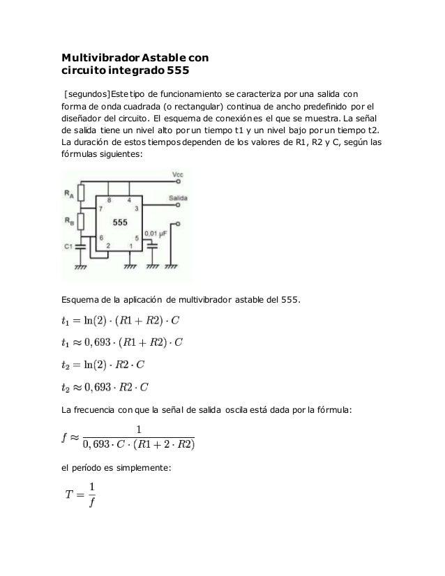 Multivibrador Astable con circuito integrado 555 [segundos]Este tipo de funcionamiento se caracteriza por una salida con f...