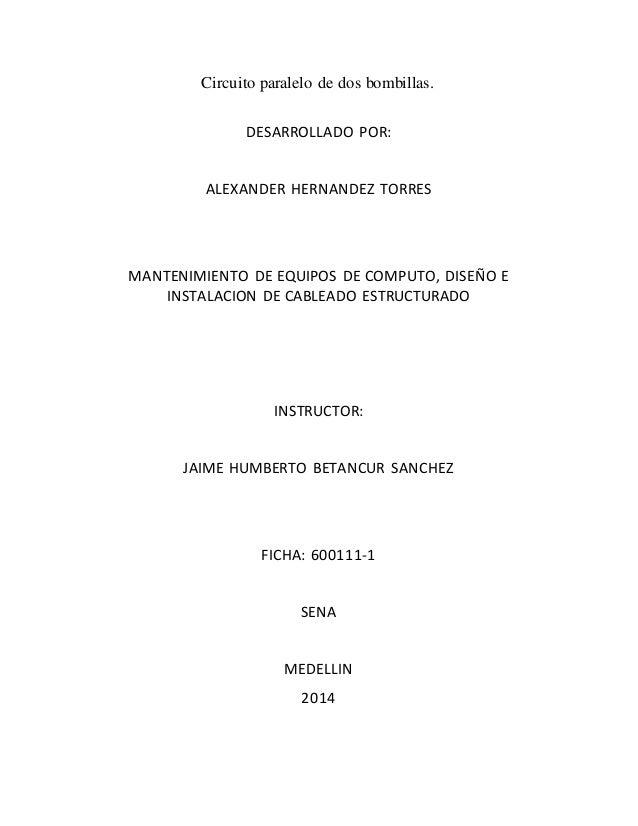 Circuito paralelo de dos bombillas.  DESARROLLADO POR:  ALEXANDER HERNANDEZ TORRES  MANTENIMIENTO DE EQUIPOS DE COMPUTO, D...