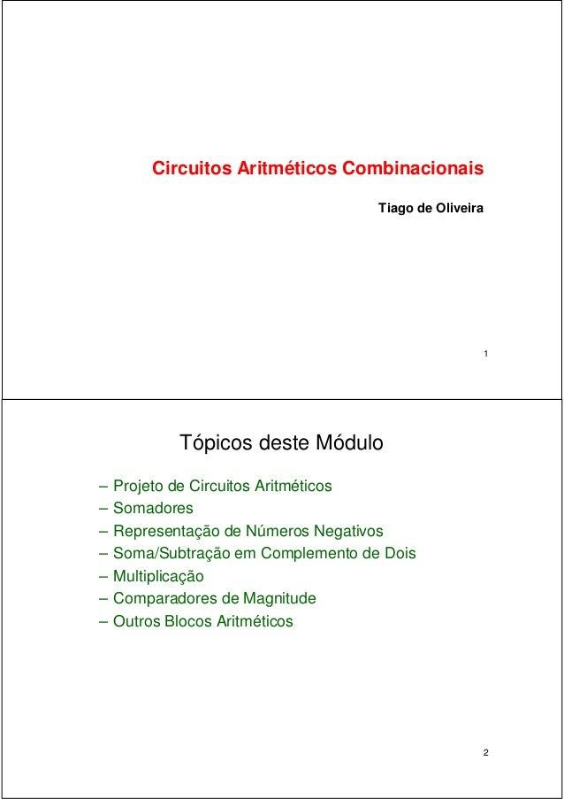 1 Circuitos Aritméticos Combinacionais Tiago de Oliveira 2 Tópicos deste Módulo – Projeto de Circuitos Aritméticos – Somad...