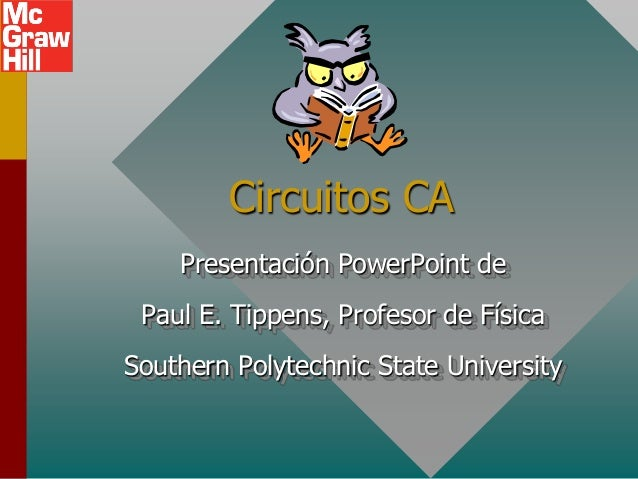 Circuitos CA Presentación PowerPoint de Paul E. Tippens, Profesor de Física Southern Polytechnic State University