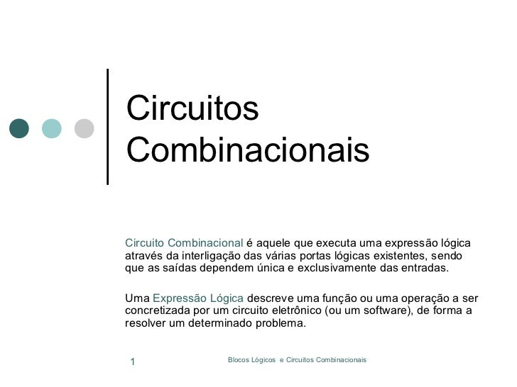 CircuitosCombinacionaisCircuito Combinacional é aquele que executa uma expressão lógicaatravés da interligação das várias ...