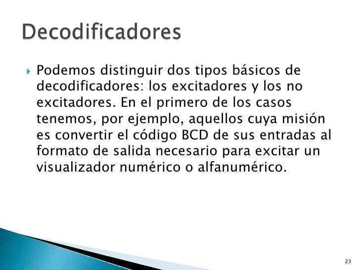    Podemos distinguir dos tipos básicos de    decodificadores: los excitadores y los no    excitadores. En el primero de ...
