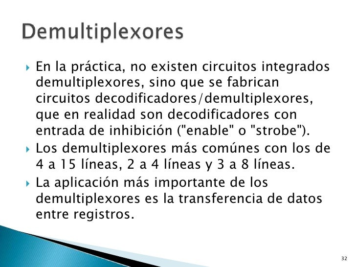    En la práctica, no existen circuitos integrados    demultiplexores, sino que se fabrican    circuitos decodificadores/...
