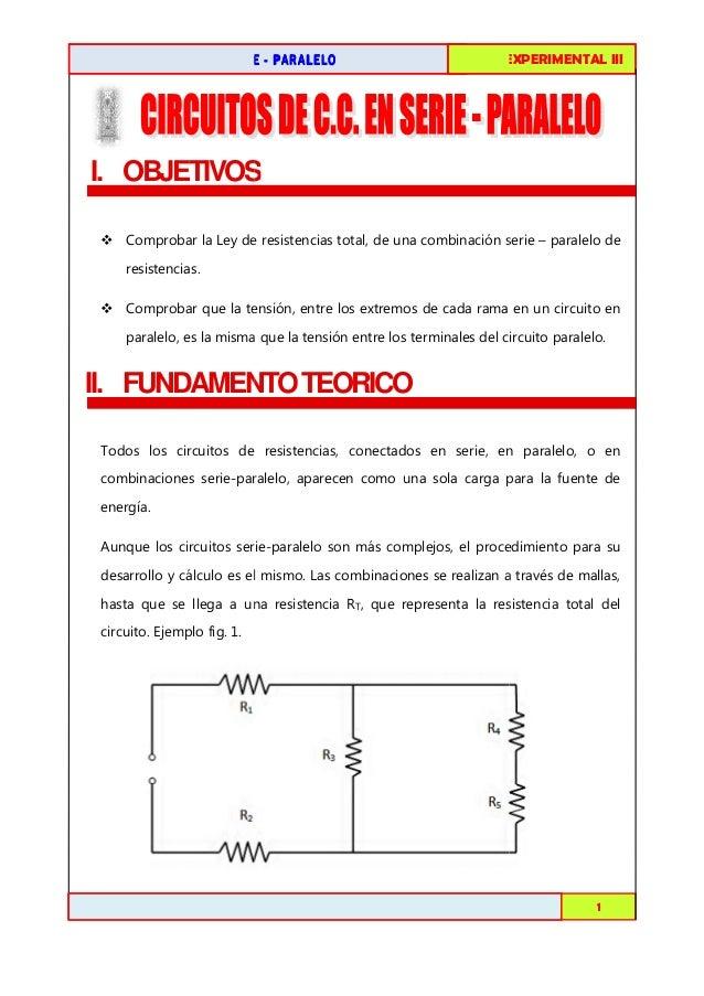CIRCUITOS DE C.C. EN SERIE - PARALELO  FISICA EXPERIMENTAL I III  I. OBJETIVOS S Comprobar la Ley de resistencias total, d...