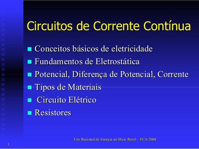 """Circuitos de Corrente Contínua  """""""" Conceitos básicos de eletricidade  """""""" Fundamentos de Eletrostática  """""""" Potencial, Difer..."""