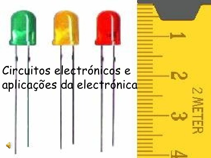 Circuitos electrónicos e  aplicações da electrónica