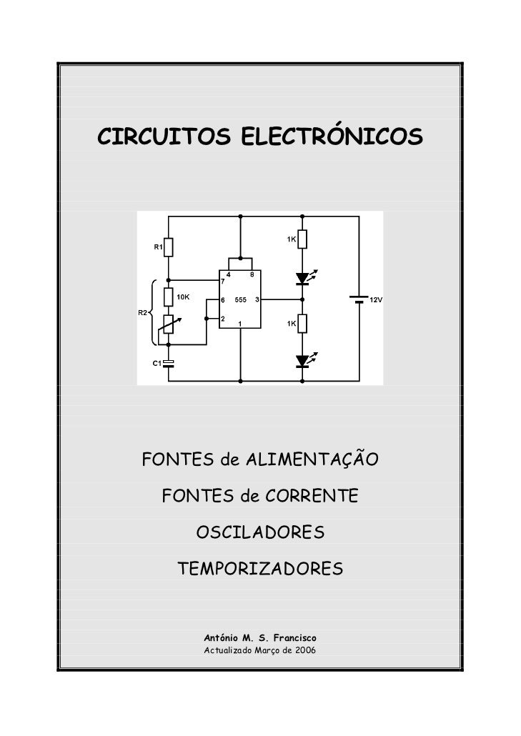 CIRCUITOS ELECTRÓNICOS  FONTES de ALIMENTAÇÃO    FONTES de CORRENTE       OSCILADORES     TEMPORIZADORES       António M. ...