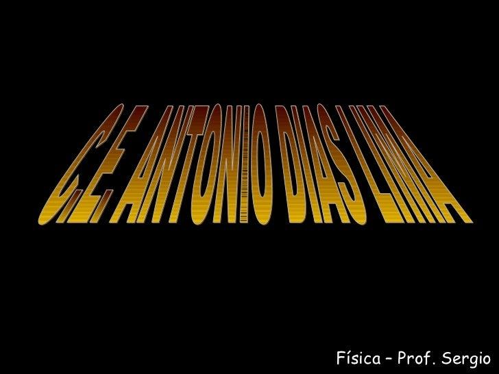 C.E. ANTONIO DIAS LIMA Física – Prof. Sergio