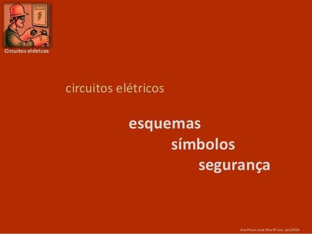 Circuitos elétricos  circuitos elétricos  esquemas símbolos segurança  Ana Pina e José Pina 9º ano jan/2014
