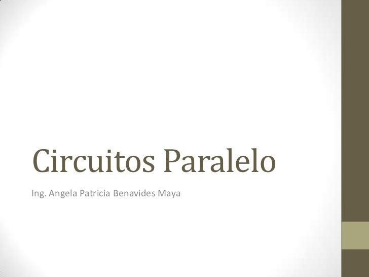 Circuitos ParaleloIng. Angela Patricia Benavides Maya