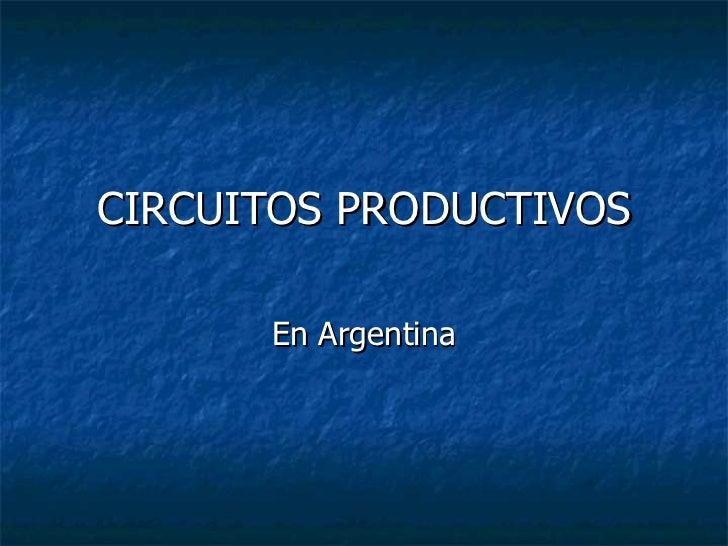 CIRCUITOS PRODUCTIVOS En Argentina