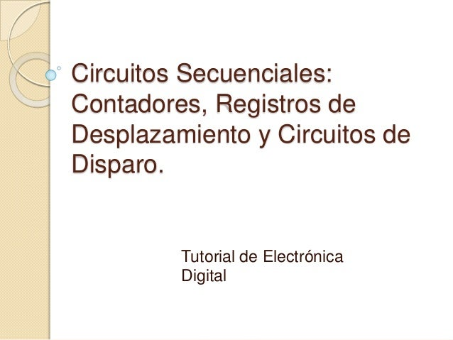 Circuitos Secuenciales:Contadores, Registros deDesplazamiento y Circuitos deDisparo.         Tutorial de Electrónica      ...