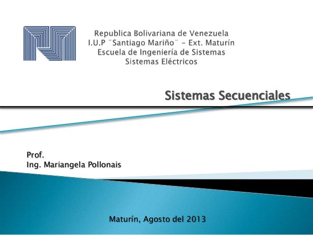 Sistemas Secuenciales Prof. Ing. Mariangela Pollonais Maturín, Agosto del 2013
