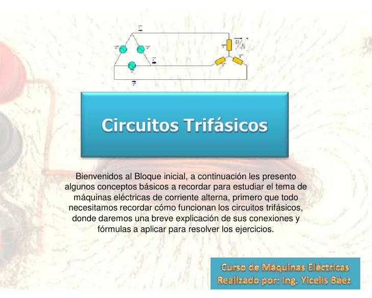 Circuitos Trifásicos<br />Bienvenidos al Bloque inicial, a continuación les presento algunos conceptos básicos a recordar ...