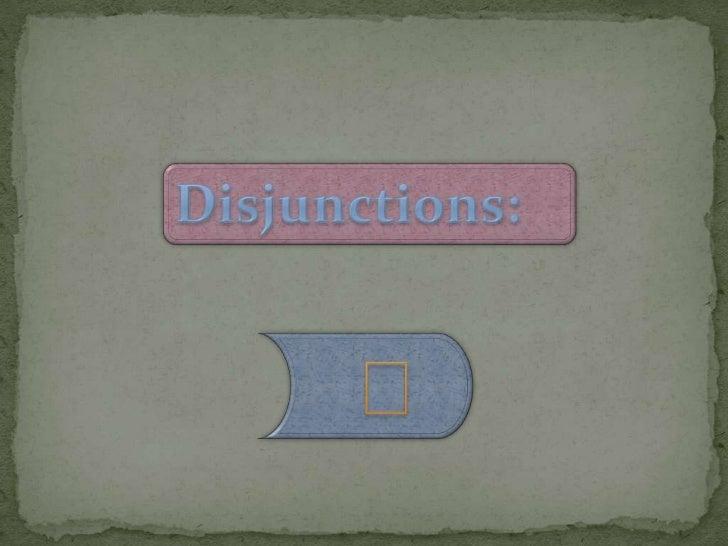 Disjunctions:<br />