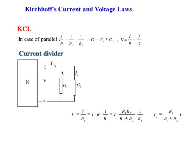 KCL Current divider N V G1 G2 I + - I1 I2 121 21 11 1 11 RRR RR I R RI R V I I RR R I 21 1 2 Kirchhoff's Current and Volta...
