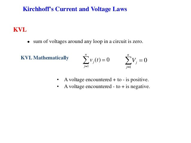  sum of voltages around any loop in a circuit is zero. KVL • A voltage encountered + to - is positive. • A voltage encoun...