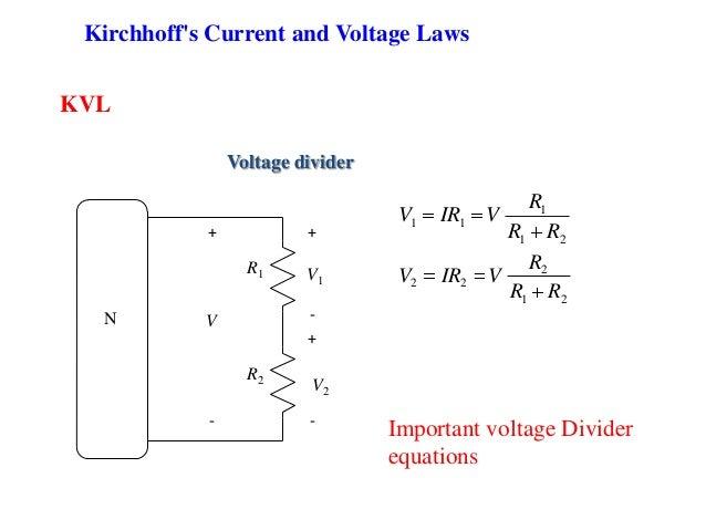KVL Voltage divider R1 R2 - V1 + + - V2 + - V 21 1 11 RR R VIRV 21 2 22 RR R VIRV Important voltage Divider equations N Ki...