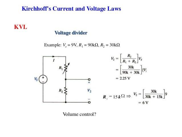 KVL Voltage divider kR 151 Volume control? Example: Vs = 9V, R1 = 90kΩ, R2 = 30kΩ Kirchhoff's Current and Voltage Laws