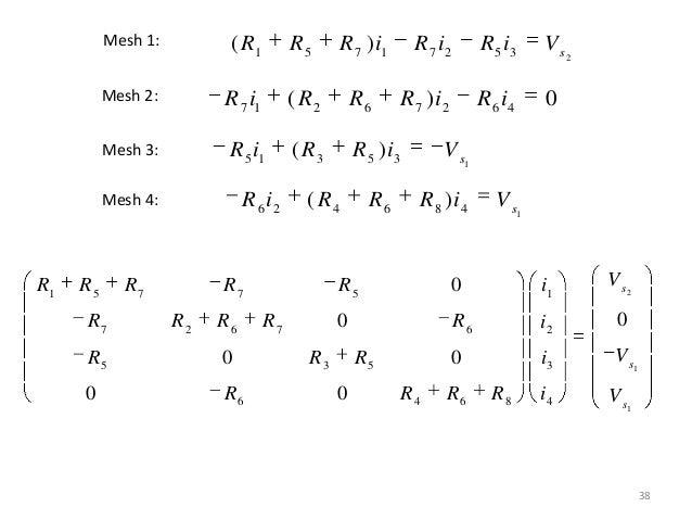 38 Mesh 1: Mesh 2: Mesh 3: Mesh 4: 21 5 7 1 7 2 5 3 ( ) s R R R i R i R i V 7 1 2 6 7 2 6 4 ( ) 0R i R R R i R i 15 1 3 5 ...