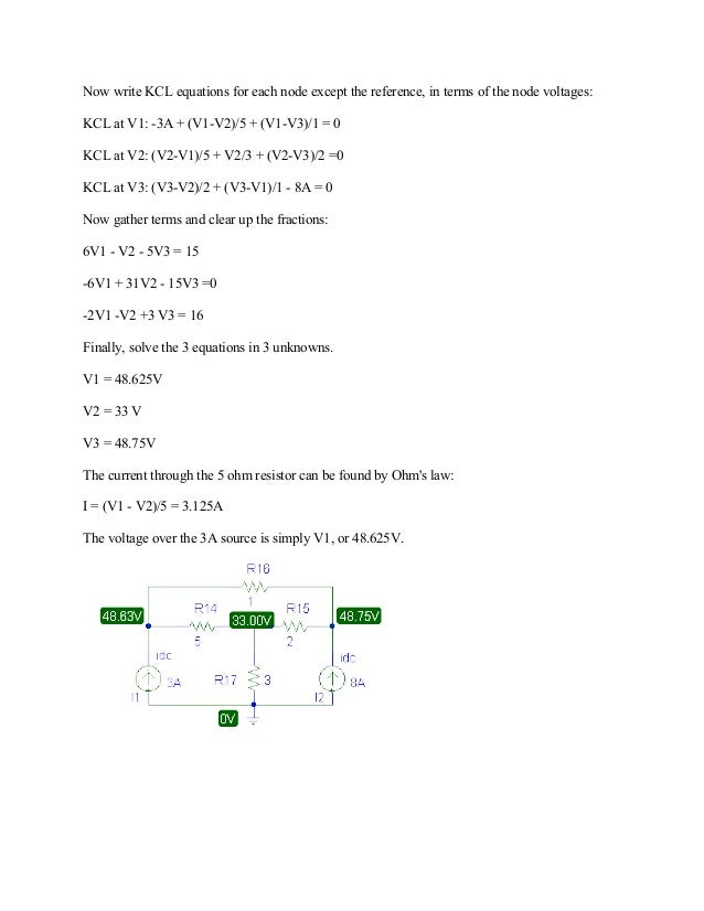 Now write KCL equations for each node except the reference, in terms of the node voltages: KCL at V1: -3A + (V1-V2)/5 + (V...