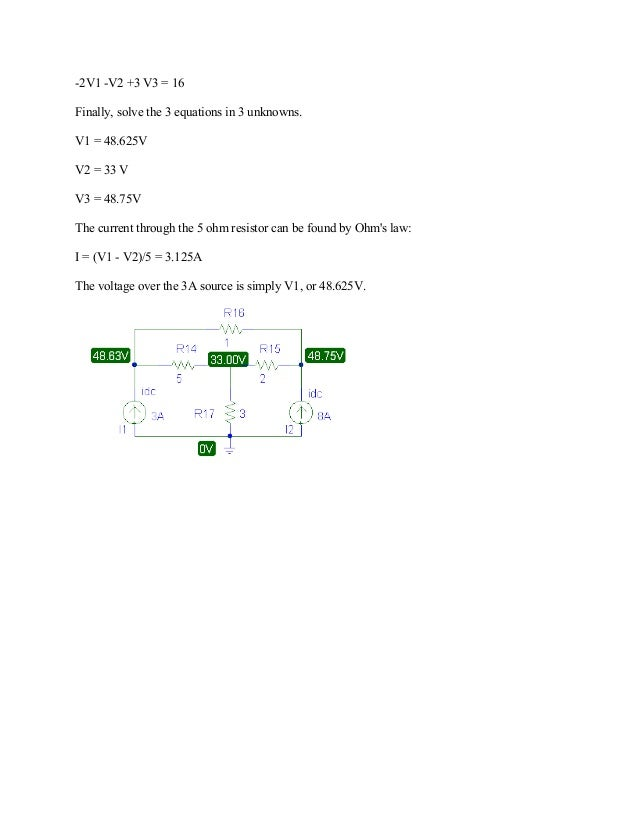 -2V1 -V2 +3 V3 = 16 Finally, solve the 3 equations in 3 unknowns. V1 = 48.625V V2 = 33 V V3 = 48.75V The current through t...