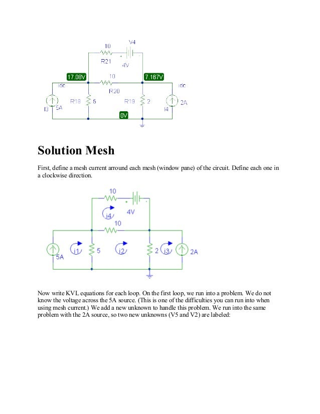 Solution Mesh First, define a mesh current arround each mesh (window pane) of the circuit. Define each one in a clockwise ...