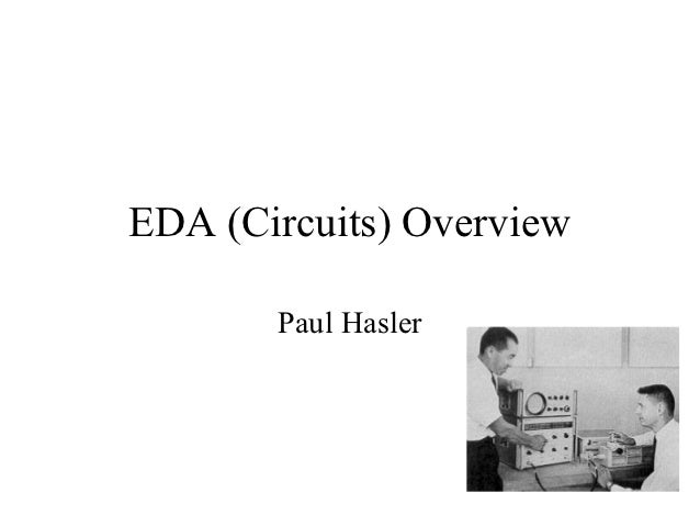 EDA (Circuits) Overview       Paul Hasler