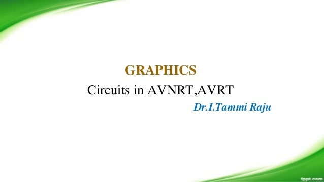 GRAPHICS Circuits in AVNRT,AVRT Dr.I.Tammi Raju